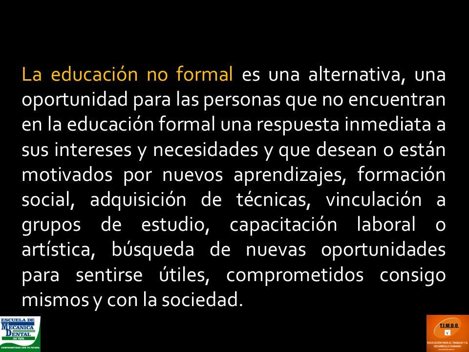 La educación no formal es una alternativa, una oportunidad para las personas que no encuentran en la educación formal una respuesta inmediata a sus in