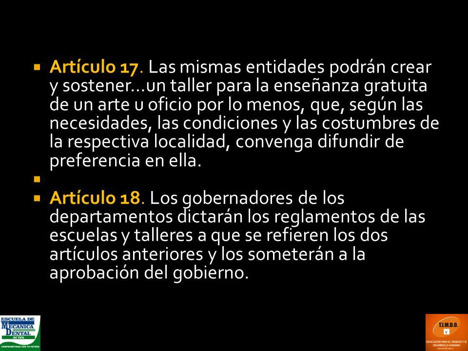 Artículo 17. Las mismas entidades podrán crear y sostener…un taller para la enseñanza gratuita de un arte u oficio por lo menos, que, según las necesi