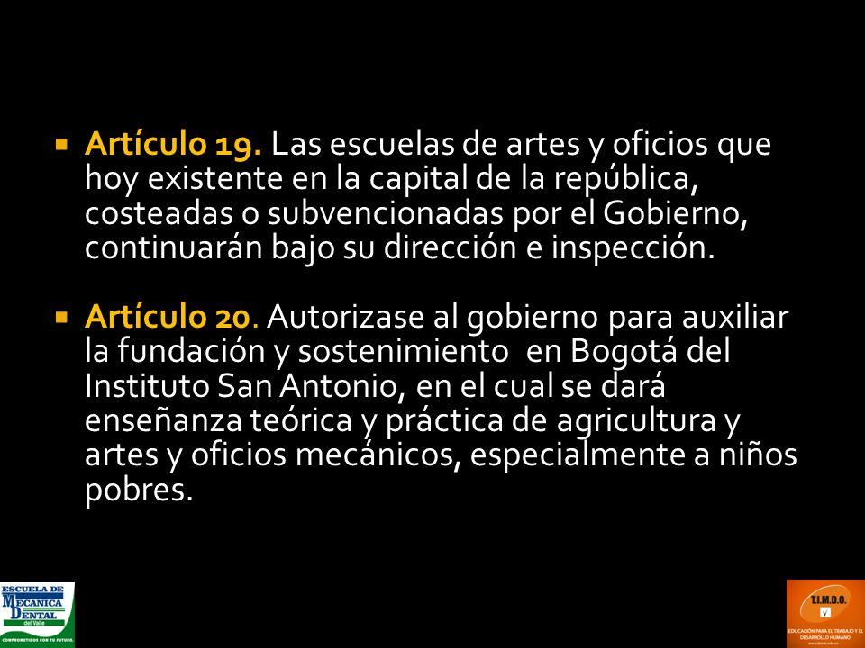 Artículo 19. Las escuelas de artes y oficios que hoy existente en la capital de la república, costeadas o subvencionadas por el Gobierno, continuarán