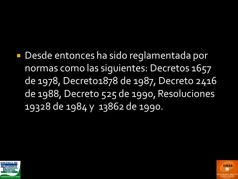 Desde entonces ha sido reglamentada por normas como las siguientes: Decretos 1657 de 1978, Decreto1878 de 1987, Decreto 2416 de 1988, Decreto 525 de 1