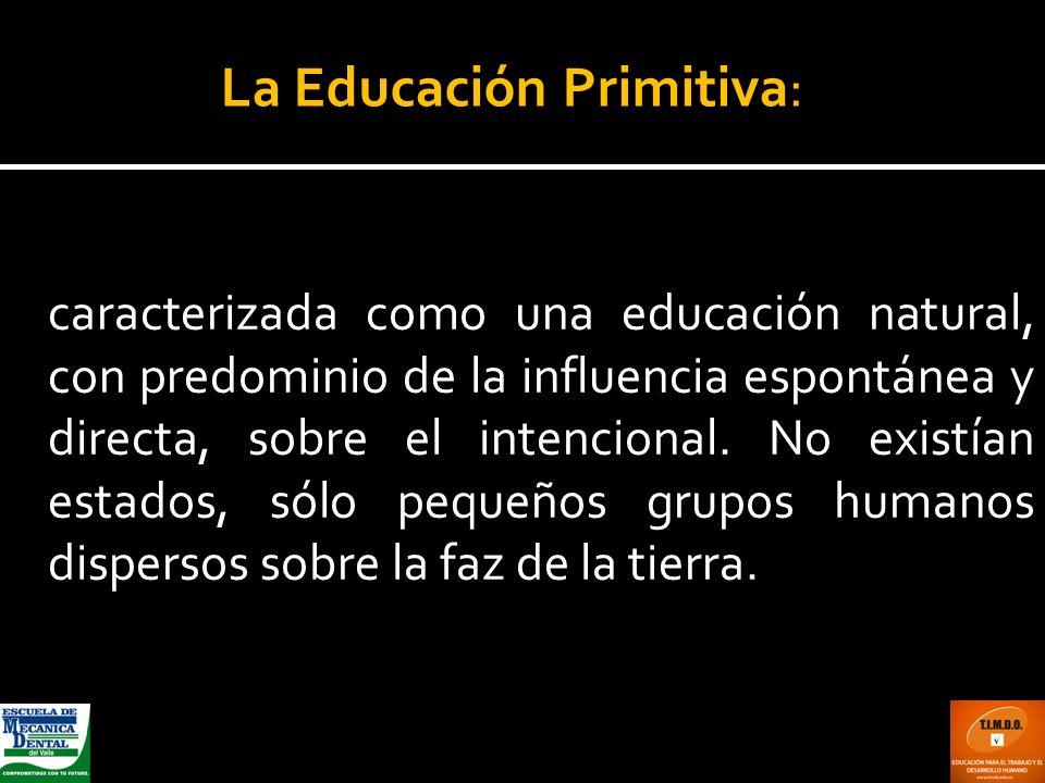 caracterizada como una educación natural, con predominio de la influencia espontánea y directa, sobre el intencional. No existían estados, sólo pequeñ