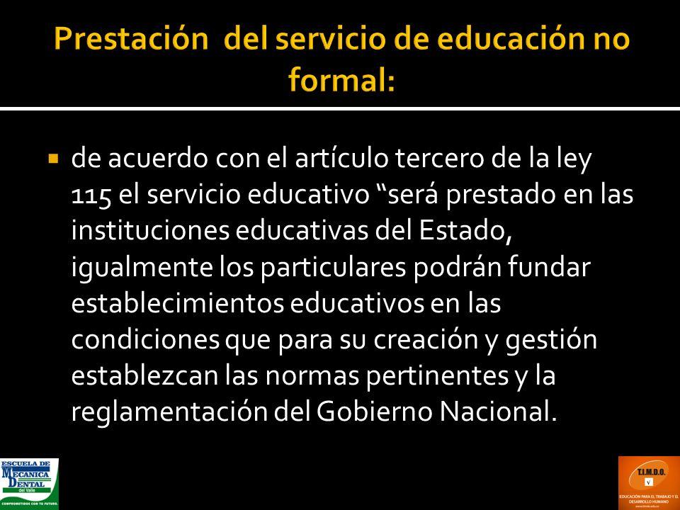 de acuerdo con el artículo tercero de la ley 115 el servicio educativo será prestado en las instituciones educativas del Estado, igualmente los partic