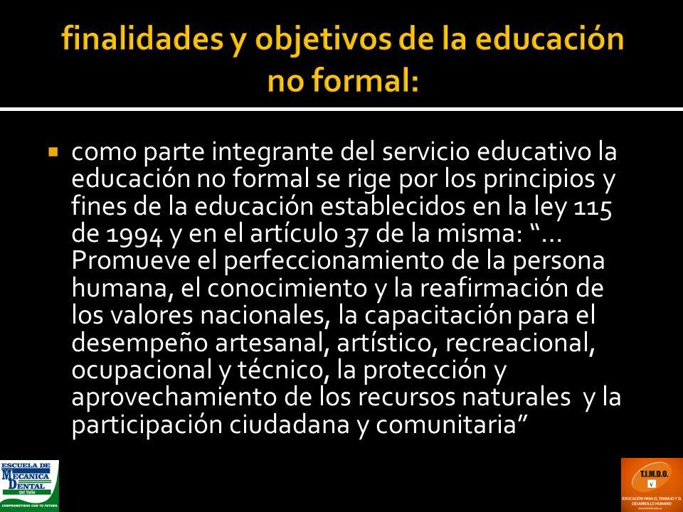 como parte integrante del servicio educativo la educación no formal se rige por los principios y fines de la educación establecidos en la ley 115 de 1