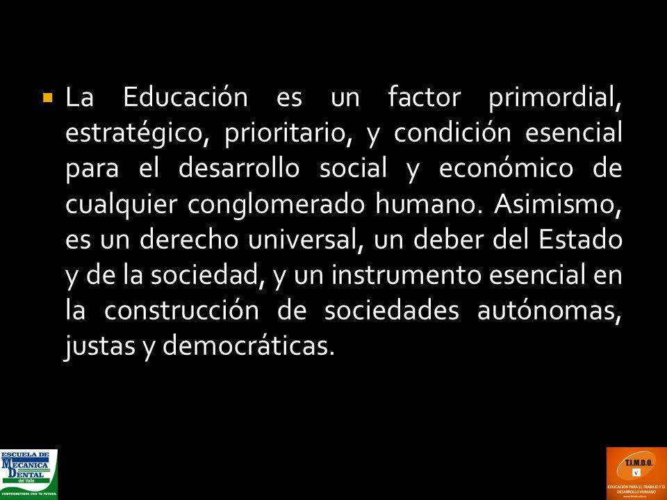 La Educación es un factor primordial, estratégico, prioritario, y condición esencial para el desarrollo social y económico de cualquier conglomerado h
