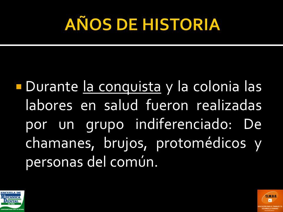Durante la conquista y la colonia las labores en salud fueron realizadas por un grupo indiferenciado: De chamanes, brujos, protomédicos y personas del