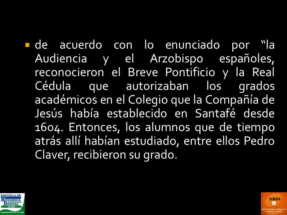 de acuerdo con lo enunciado por la Audiencia y el Arzobispo españoles, reconocieron el Breve Pontificio y la Real Cédula que autorizaban los grados ac