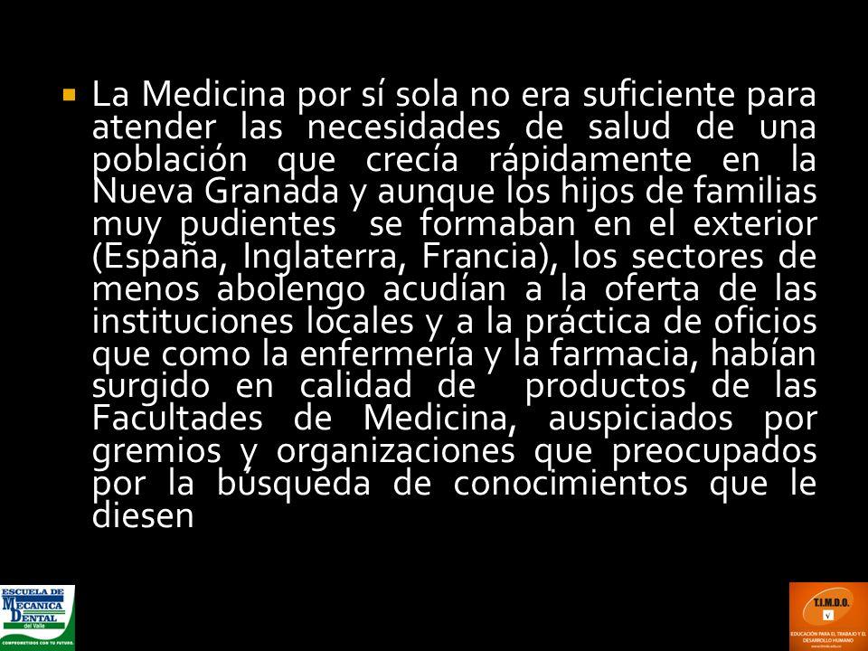 La Medicina por sí sola no era suficiente para atender las necesidades de salud de una población que crecía rápidamente en la Nueva Granada y aunque l
