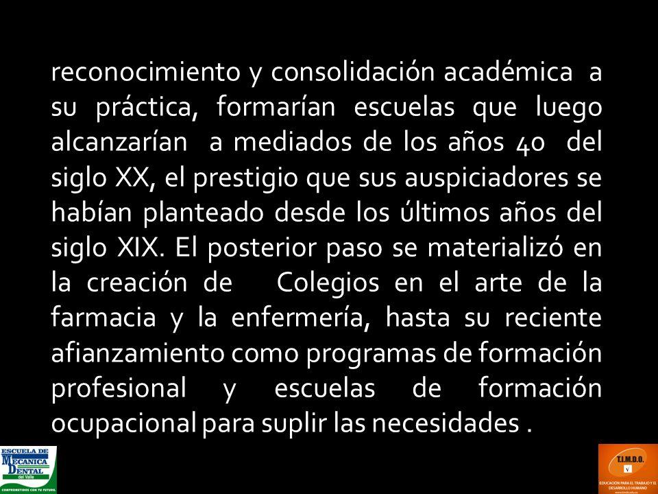 reconocimiento y consolidación académica a su práctica, formarían escuelas que luego alcanzarían a mediados de los años 40 del siglo XX, el prestigio