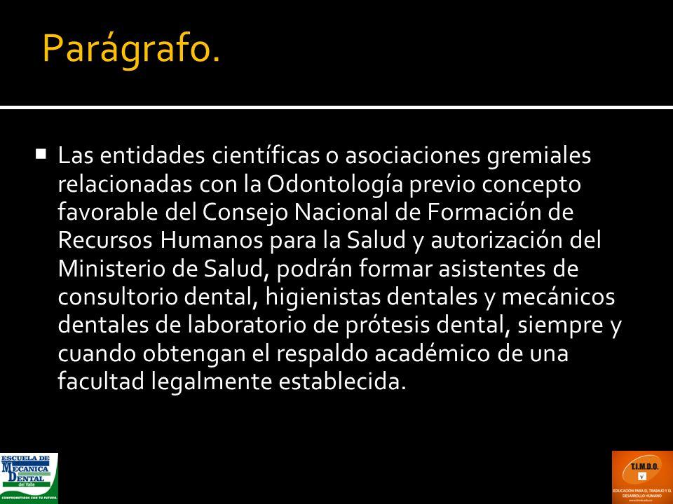 Las entidades científicas o asociaciones gremiales relacionadas con la Odontología previo concepto favorable del Consejo Nacional de Formación de Recu