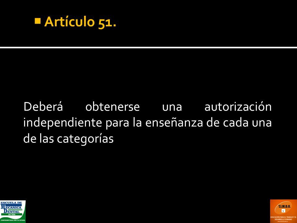 Deberá obtenerse una autorización independiente para la enseñanza de cada una de las categorías de personal auxiliar. Artículo 51.