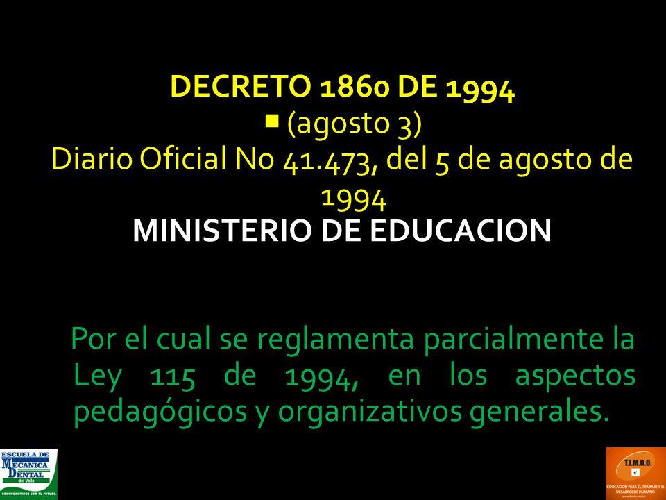 DECRETO 1860 DE 1994 (agosto 3) Diario Oficial No 41.473, del 5 de agosto de 1994 MINISTERIO DE EDUCACION NACIONAL Por el cual se reglamenta parcialme