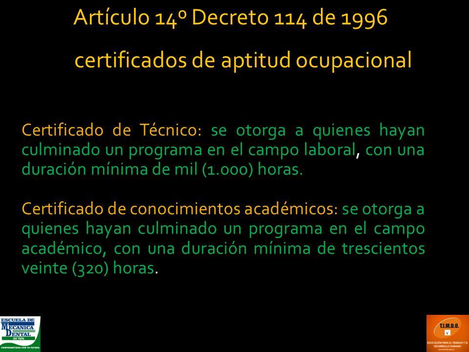 Certificado de Técnico: se otorga a quienes hayan culminado un programa en el campo laboral, con una duración mínima de mil (1.000) horas. Certificado