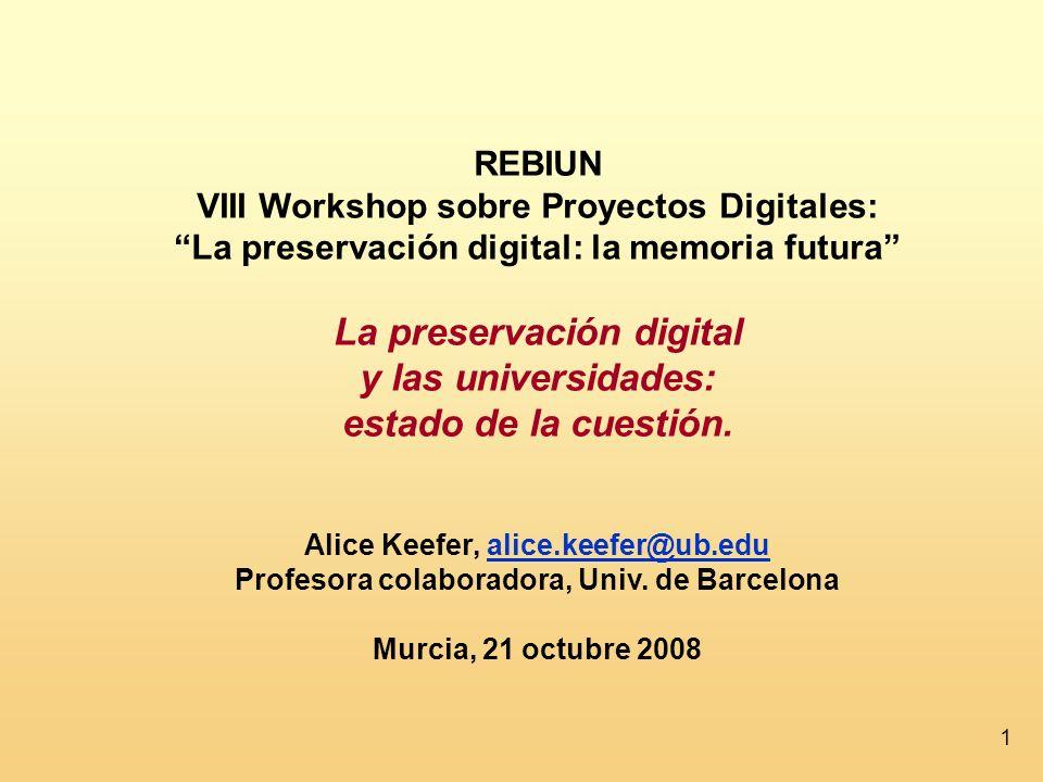 1 REBIUN VIII Workshop sobre Proyectos Digitales: La preservación digital: la memoria futura La preservación digital y las universidades: estado de la cuestión.