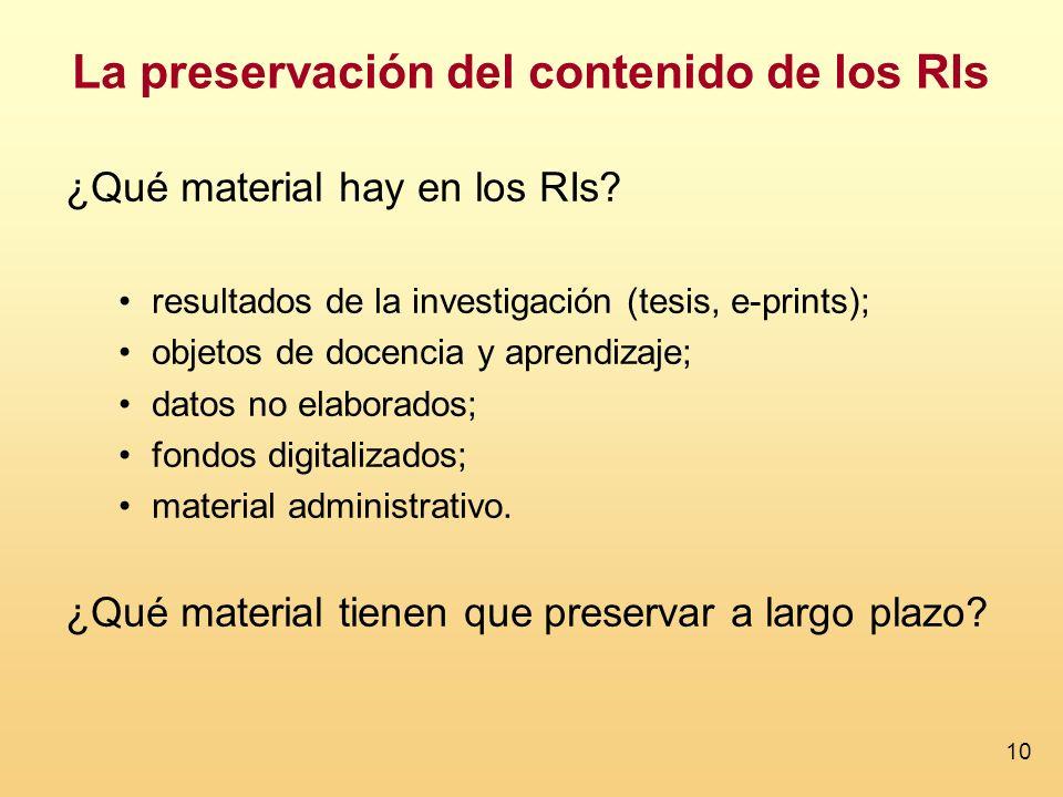 10 La preservación del contenido de los RIs ¿Qué material hay en los RIs? resultados de la investigación (tesis, e-prints); objetos de docencia y apre