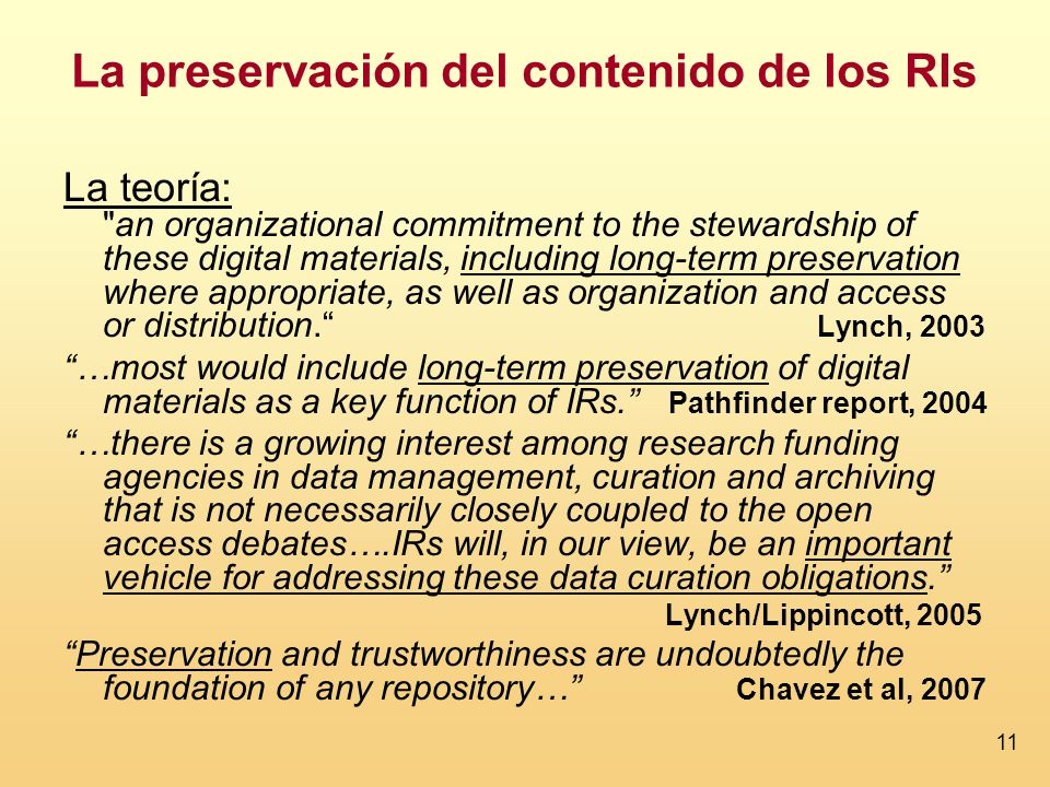 11 La teoría: an organizational commitment to the stewardship of these digital materials, including long-term preservation where appropriate, as well as organization and access or distribution.
