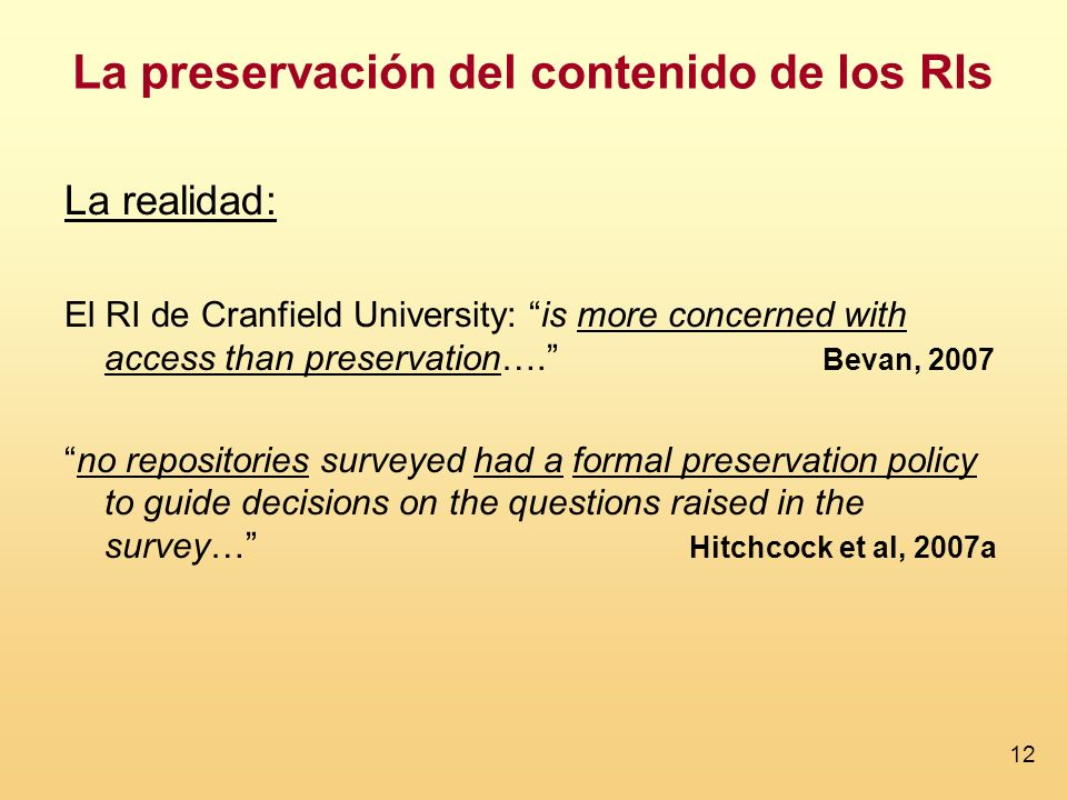 12 La realidad: El RI de Cranfield University: is more concerned with access than preservation…. Bevan, 2007 no repositories surveyed had a formal pre