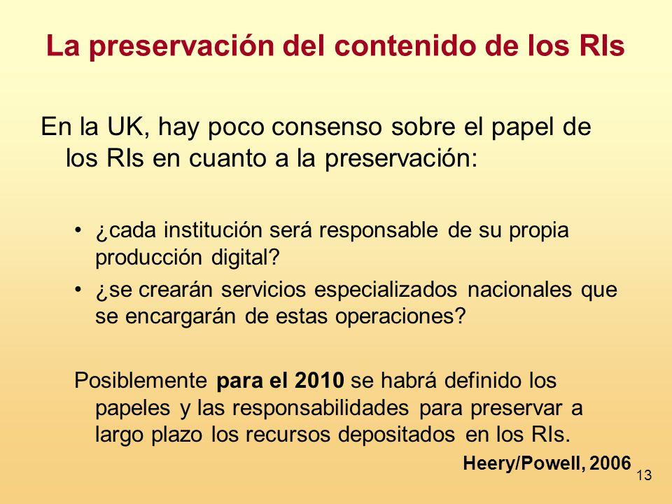 13 La preservación del contenido de los RIs En la UK, hay poco consenso sobre el papel de los RIs en cuanto a la preservación: ¿cada institución será
