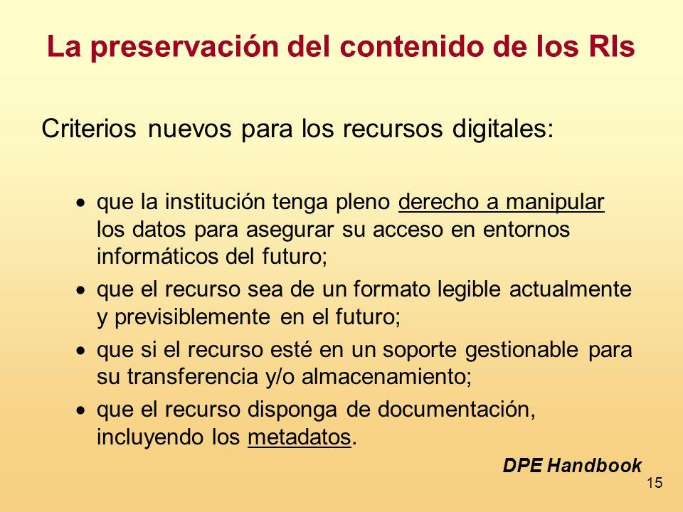 15 La preservación del contenido de los RIs Criterios nuevos para los recursos digitales: que la institución tenga pleno derecho a manipular los datos