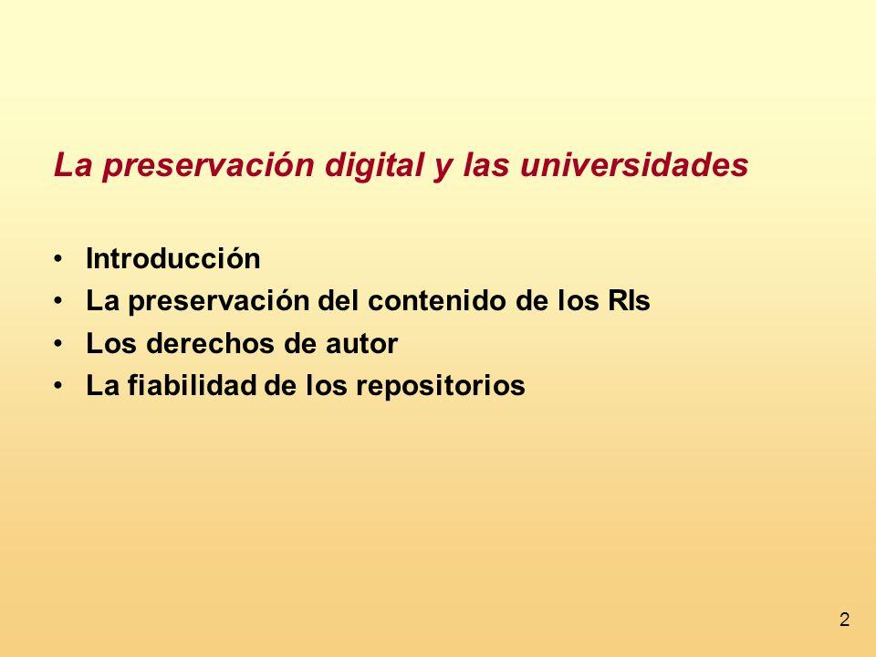 13 La preservación del contenido de los RIs En la UK, hay poco consenso sobre el papel de los RIs en cuanto a la preservación: ¿cada institución será responsable de su propia producción digital.