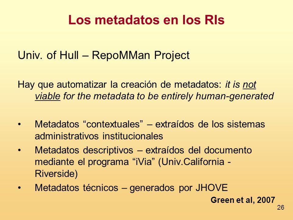26 Univ. of Hull – RepoMMan Project Hay que automatizar la creación de metadatos: it is not viable for the metadata to be entirely human-generated Met