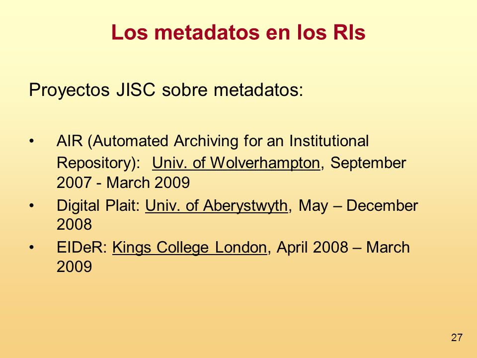 27 Proyectos JISC sobre metadatos: AIR (Automated Archiving for an Institutional Repository): Univ.