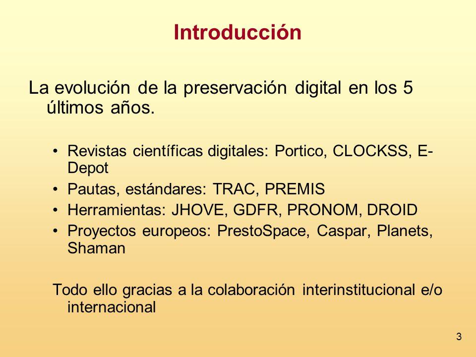 3 Introducción La evolución de la preservación digital en los 5 últimos años. Revistas científicas digitales: Portico, CLOCKSS, E- Depot Pautas, están
