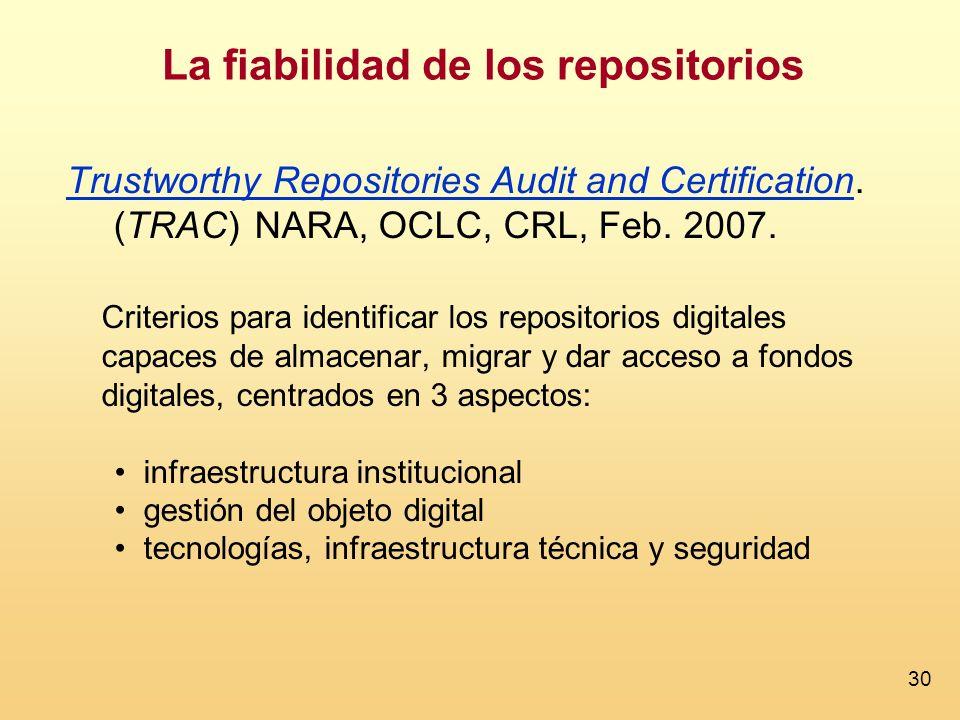 30 La fiabilidad de los repositorios Trustworthy Repositories Audit and CertificationTrustworthy Repositories Audit and Certification.