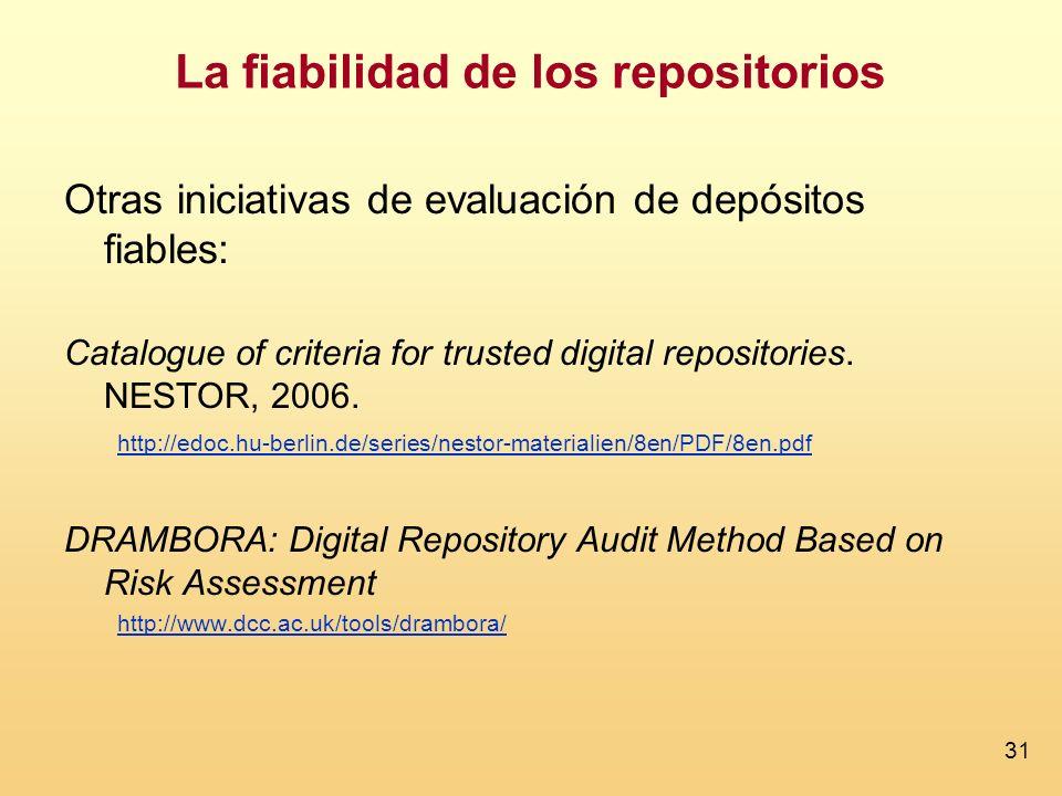 31 La fiabilidad de los repositorios Otras iniciativas de evaluación de depósitos fiables: Catalogue of criteria for trusted digital repositories. NES