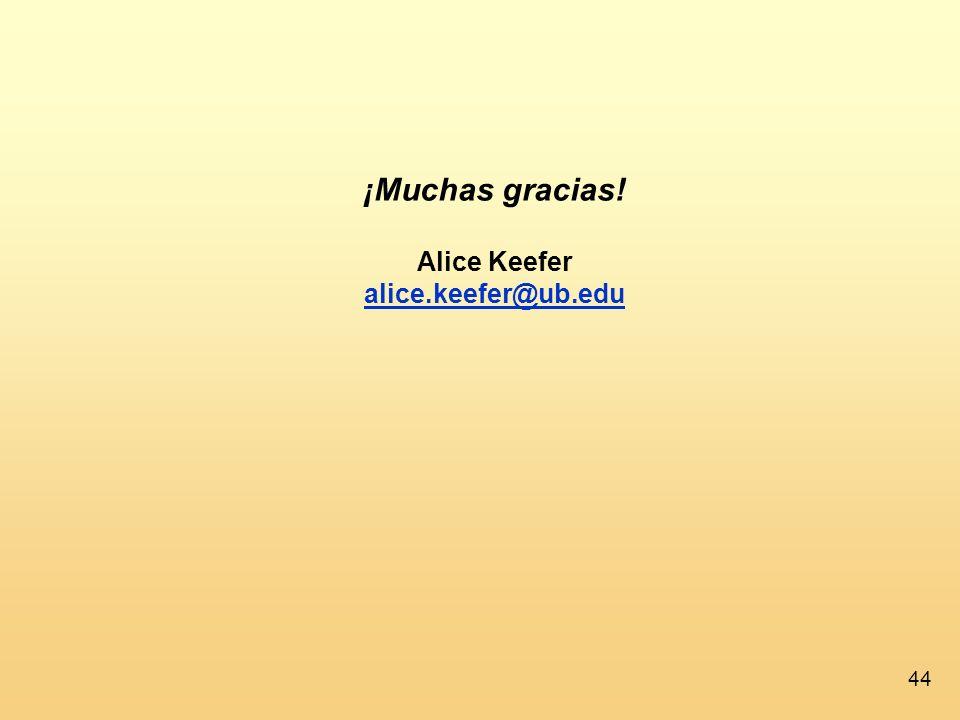 44 ¡Muchas gracias! Alice Keefer alice.keefer@ub.edu