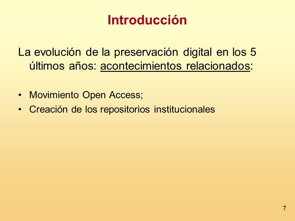 7 Introducción La evolución de la preservación digital en los 5 últimos años: acontecimientos relacionados: Movimiento Open Access; Creación de los re