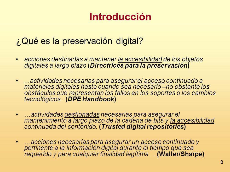 8 Introducción ¿Qué es la preservación digital? acciones destinadas a mantener la accesibilidad de los objetos digitales a largo plazo (Directrices pa