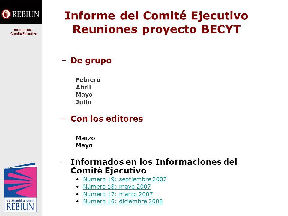 Informe del Comité Ejecutivo Reuniones proyecto BECYT –De grupo Febrero Abril Mayo Julio –Con los editores Marzo Mayo –Informados en los Informaciones del Comité Ejecutivo Número 19: septiembre 2007 Número 18: mayo 2007 Número 17: marzo 2007 Número 16: diciembre 2006 Informe del Comité Ejecutivo
