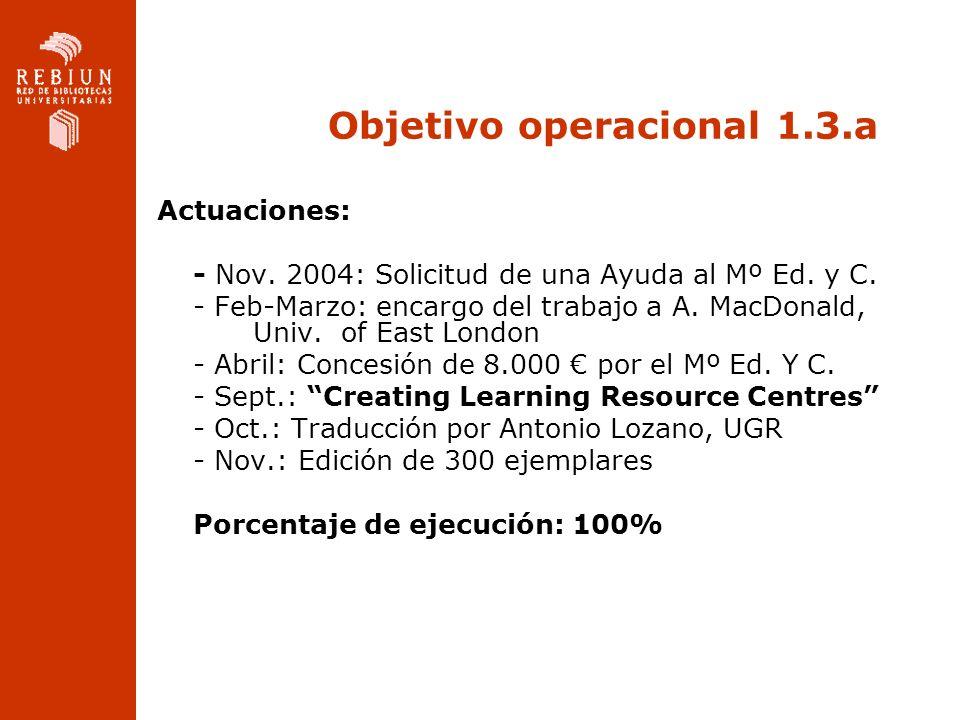 Objetivo operacional 1.3.a Actuaciones: - Nov. 2004: Solicitud de una Ayuda al Mº Ed. y C. - Feb-Marzo: encargo del trabajo a A. MacDonald, Univ. of E