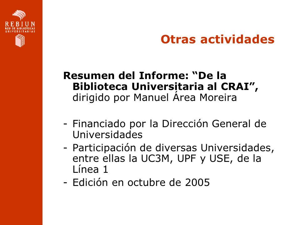 Otras actividades Resumen del Informe: De la Biblioteca Universitaria al CRAI, dirigido por Manuel Área Moreira -Financiado por la Dirección General d