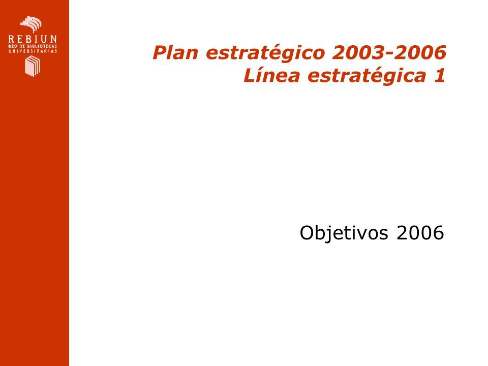 Plan estratégico 2003-2006 Línea estratégica 1 Objetivos 2006