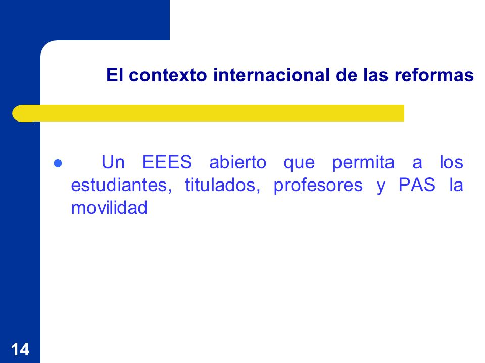 14 Un EEES abierto que permita a los estudiantes, titulados, profesores y PAS la movilidad El contexto internacional de las reformas