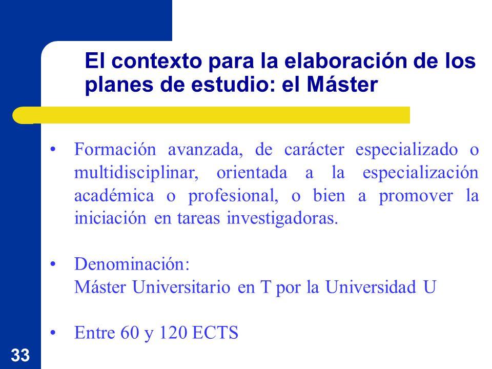33 El contexto para la elaboración de los planes de estudio: el Máster Formación avanzada, de carácter especializado o multidisciplinar, orientada a l