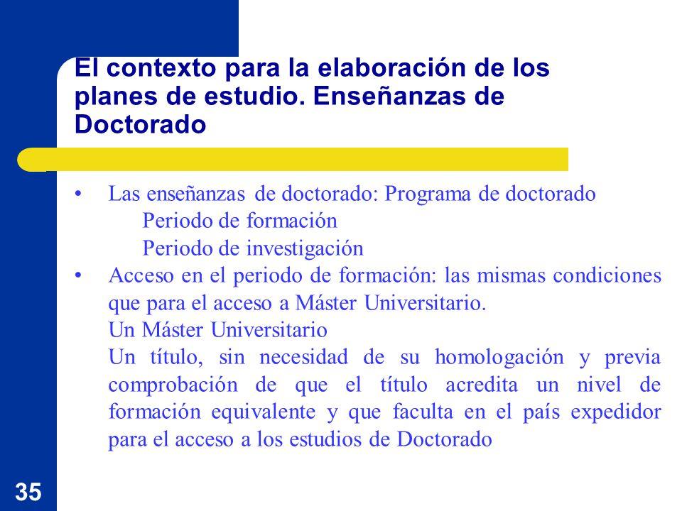 35 El contexto para la elaboración de los planes de estudio. Enseñanzas de Doctorado Las enseñanzas de doctorado: Programa de doctorado Periodo de for