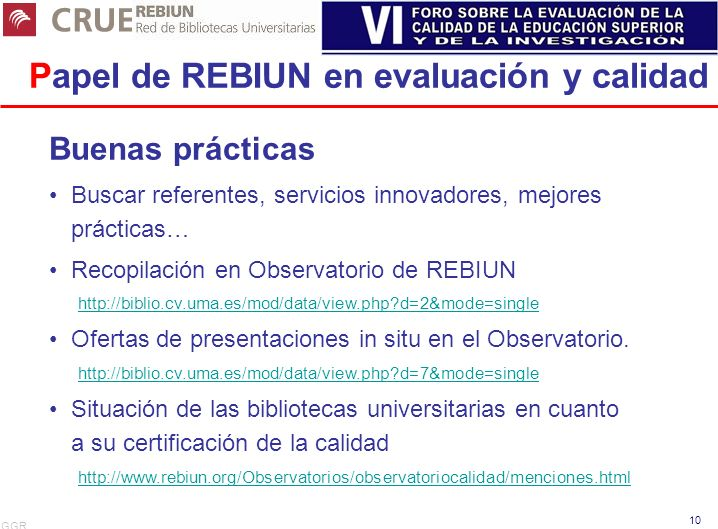 GGR 10 Papel de REBIUN en evaluación y calidad Buenas prácticas Buscar referentes, servicios innovadores, mejores prácticas… Recopilación en Observato