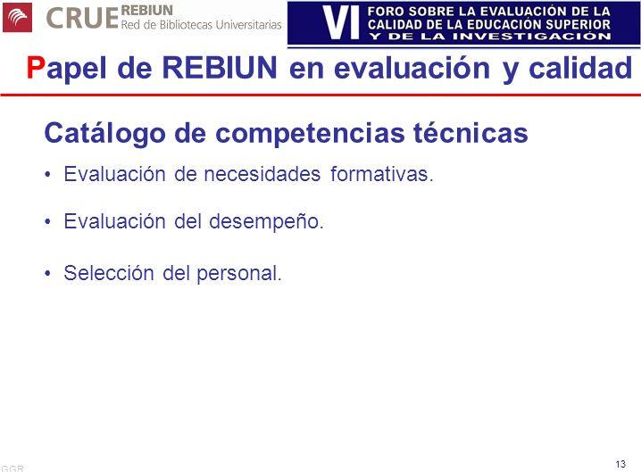 GGR 13 Papel de REBIUN en evaluación y calidad Catálogo de competencias técnicas Evaluación de necesidades formativas. Evaluación del desempeño. Selec