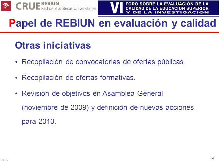 GGR 14 Papel de REBIUN en evaluación y calidad Otras iniciativas Recopilación de convocatorias de ofertas públicas. Recopilación de ofertas formativas