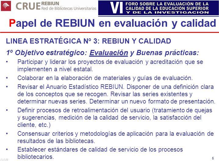 GGR 5 Papel de REBIUN en evaluación y calidad LINEA ESTRATÉGICA Nº 3: REBIUN Y CALIDAD Evaluación 1º Objetivo estratégico: Evaluación y Buenas práctic