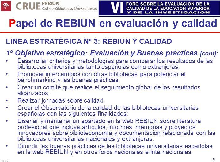 GGR 6 Papel de REBIUN en evaluación y calidad LINEA ESTRATÉGICA Nº 3: REBIUN Y CALIDAD 1º Objetivo estratégico: Evaluación y Buenas prácticas [cont]: