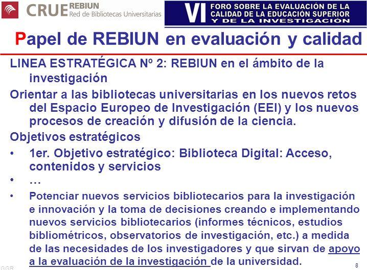 GGR 8 Papel de REBIUN en evaluación y calidad LINEA ESTRATÉGICA Nº 2: REBIUN en el ámbito de la investigación Orientar a las bibliotecas universitaria