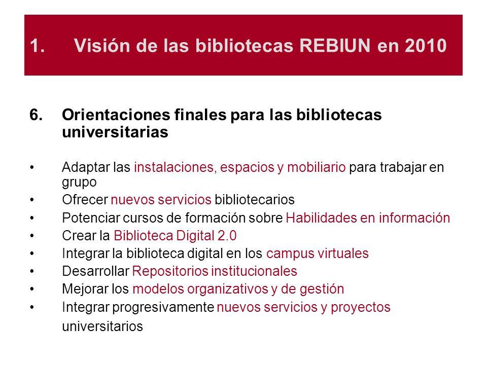 1.Visión de las bibliotecas REBIUN en 2010 6.Orientaciones finales para las bibliotecas universitarias Adaptar las instalaciones, espacios y mobiliari