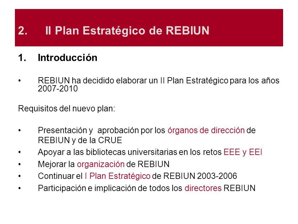 1.Introducción REBIUN ha decidido elaborar un II Plan Estratégico para los años 2007-2010 Requisitos del nuevo plan: Presentación y aprobación por los