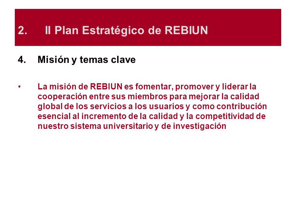 4.Misión y temas clave La misión de REBIUN es fomentar, promover y liderar la cooperación entre sus miembros para mejorar la calidad global de los ser