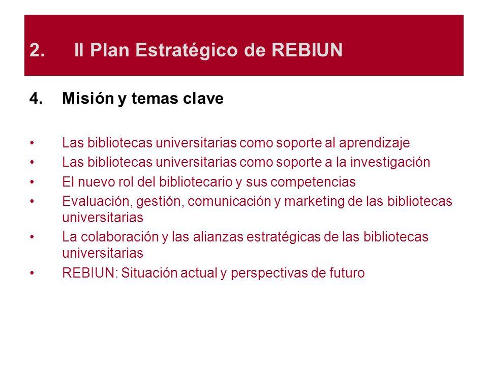 4.Misión y temas clave Las bibliotecas universitarias como soporte al aprendizaje Las bibliotecas universitarias como soporte a la investigación El nu