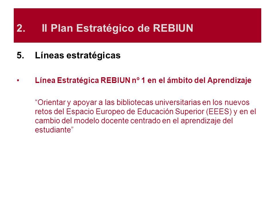 5.Líneas estratégicas Línea Estratégica REBIUN nº 1 en el ámbito del Aprendizaje Orientar y apoyar a las bibliotecas universitarias en los nuevos reto