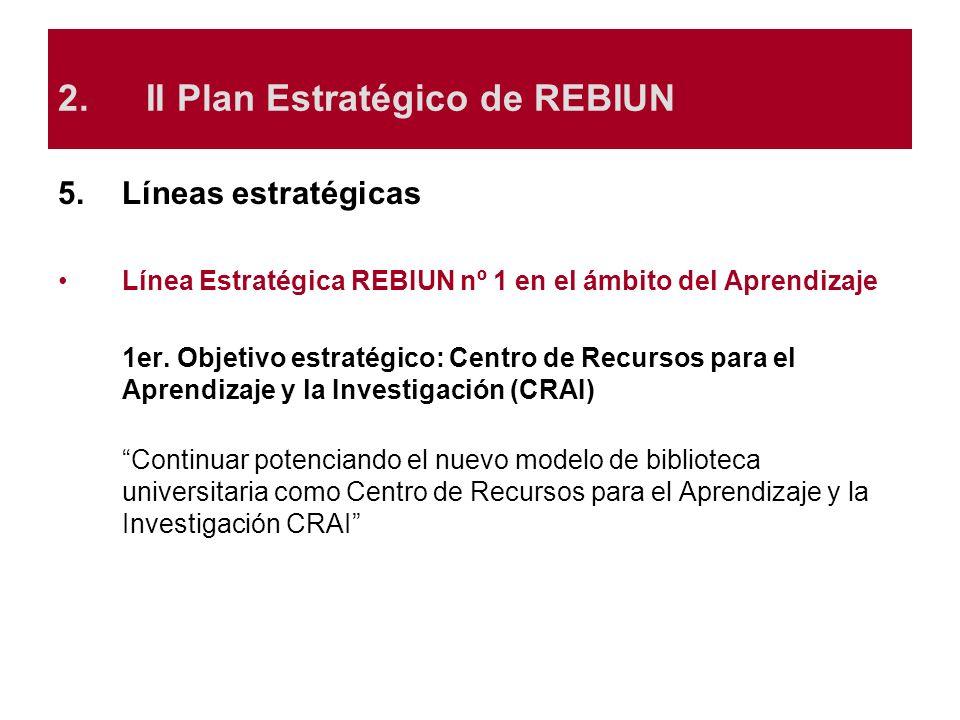 5.Líneas estratégicas Línea Estratégica REBIUN nº 1 en el ámbito del Aprendizaje 1er. Objetivo estratégico: Centro de Recursos para el Aprendizaje y l